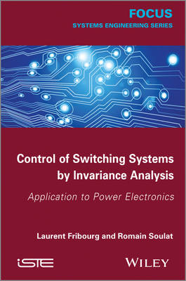 Control of Switching Systems by Invariance Analysis: Applcation to Power Electronics (Hardback)