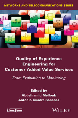 Quality of Experience Engineering for Customer Added Value Services: From Evaluation to Monitoring (Hardback)