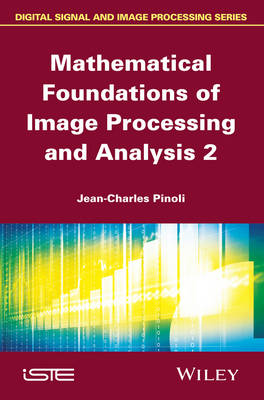 Mathematical Foundations of Image Processing and Analysis, Volume 2 (Hardback)