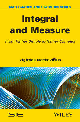 Integral and Measure: From Rather Simple to Rather Complex (Hardback)