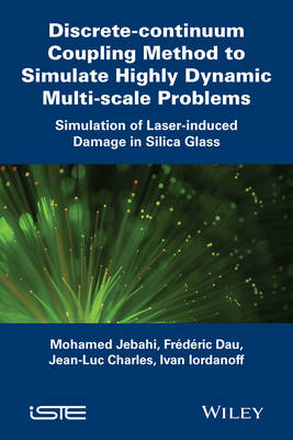 Discrete-continuum Coupling Method to Simulate Highly Dynamic Multi-scale Problems: Simulation of Laser-induced Damage in Silica Glass, Volume 2 (Hardback)