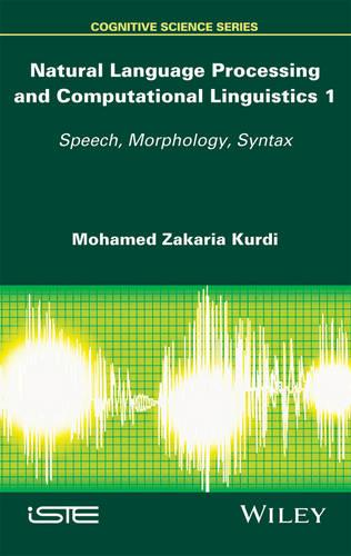 Natural Language Processing and Computational Linguistics: Speech, Morphology and Syntax (Hardback)