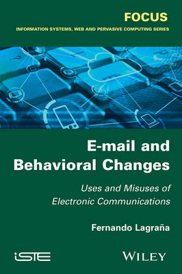 E-mail and Behavioral Changes: Uses and Misuses of Electronic Communications (Hardback)