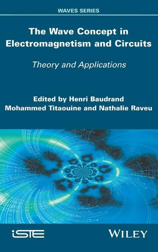 The Wave Concept in Electromagnetism and Circuits: Theory and Applications (Hardback)