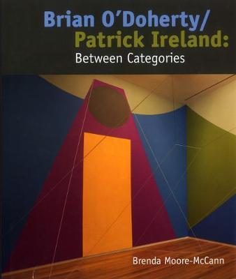 Brian O'Doherty/Patrick Ireland: Between Categories (Hardback)