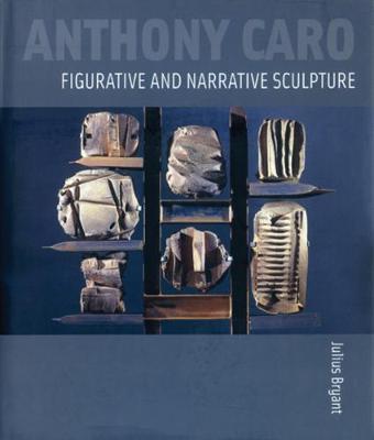 Anthony Caro: Figurative and Narrative Sculpture (Hardback)