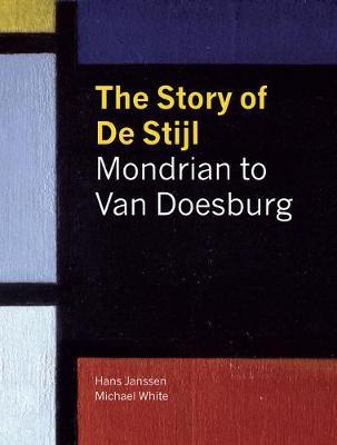 The Story of de Stijl: Mondrian to van Doesburg (Hardback)