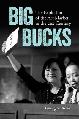 Big Bucks: The Explosion of the Art Market in the 21st Century (Paperback)