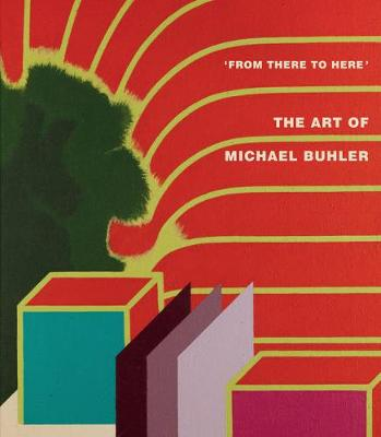 From There to Here: The Art of Michael Buhler (Hardback)