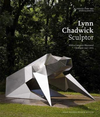 Lynn Chadwick Sculptor: With a Complete Illustrated Catalogue 1947-2003 (Hardback)