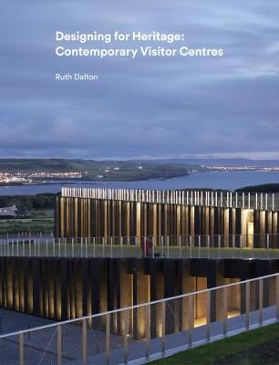 Designing for Heritage: Contemporary Visitor Centres (Hardback)