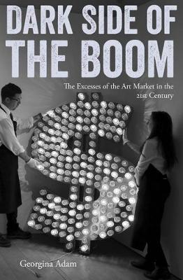 Dark Side of the Boom: The Excesses of the Art Market in the 21st Century (Paperback)