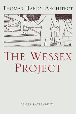 The Wessex Project: Thomas Hardy, Architect (Hardback)