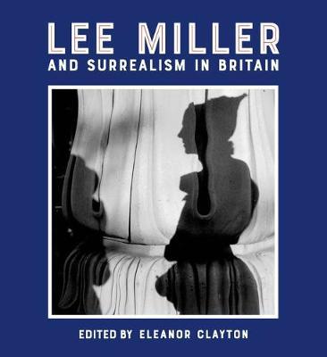 Lee Miller and Surrealism in Britain 2018 (Hardback)