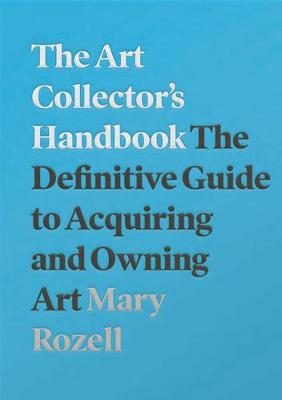 The Art Collector's Handbook: The Definitive Guide to Acquiring and Owning Art (Paperback)