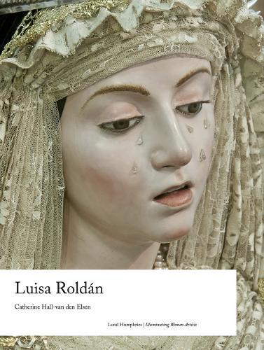 Luisa Roldan - Illuminating Women Artists (Hardback)