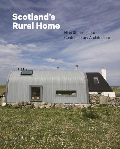 Scotland's Rural Home: Nine Stories about Contemporary Architecture (Hardback)