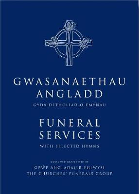 Funeral Services/Gwasanaethau Angladd: The New Authorised Liturgies in English and Welsh (Hardback)