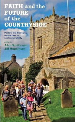 Faith and the Future of the Countryside: Pastoral and theological perspectives on rural sustainability (Paperback)