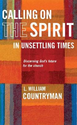 Calling On the Spirit in Unsettling Times: Discerning God's future for the church (Paperback)