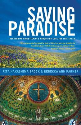 Saving Paradise: Recovering Christianity's Forgotten Love for this Earth (Paperback)