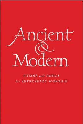 Ancient and Modern: Hymns and Songs for Refreshing worship (Hardback)