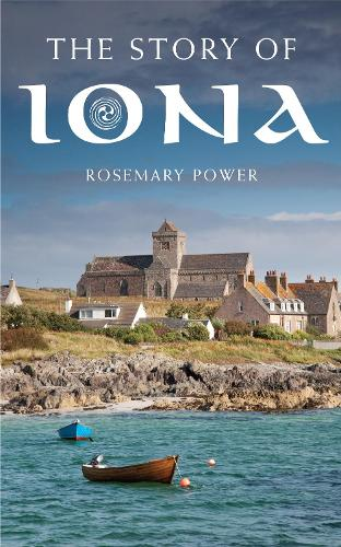 The Story of Iona: An illustrated history and guide (Paperback)
