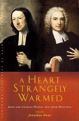 A Heart Strangely Warmed: John and Charles Wesley and their Writings - Canterbury Studies in Spiritual Theology (Paperback)