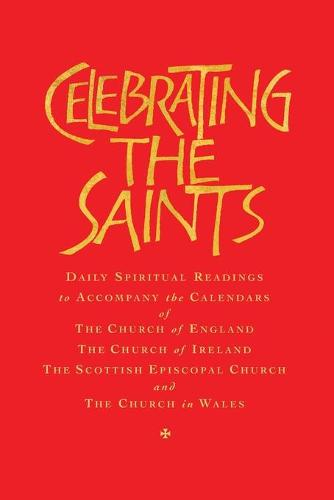 Celebrating the Saints: Daily Spiritual Readings for the Calendars of the Church of England, the Church of Ireland, the Scottish Episcopal Church and the Church in Wales (Paperback)