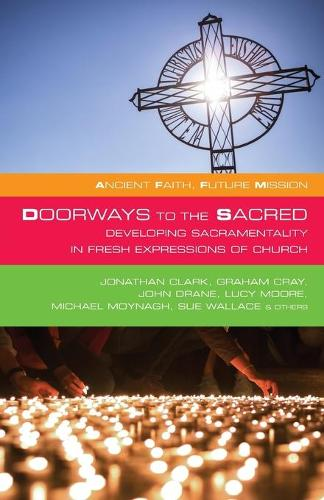 Doorways to the Sacred: Developing Sacramentality in Fresh Expressions of Church - Ancient Faith, Future Mission (Paperback)