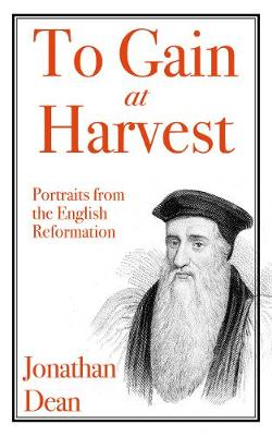 To Gain at Harvest: Portraits from the English Reformation (Paperback)