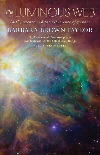 The Luminous Web: Faith, science and the experience of wonder (Paperback)