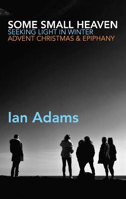 Some Small Heaven: Seeking Light in Winter (Paperback)