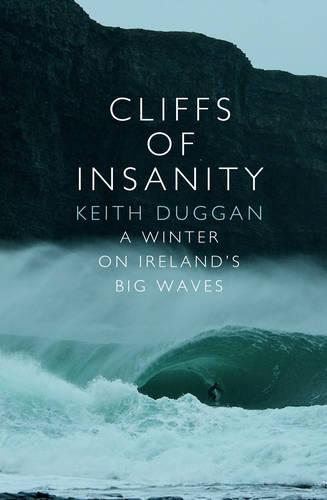 Cliffs Of Insanity: A Winter On Ireland's Big Waves (Paperback)