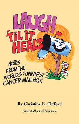 LAUGH 'TIL IT HEALS: NOTES FROM THE WORLD'S FUNNIEST CANCER MAILBOX (Paperback)