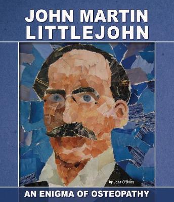 JOHN MARTIN LITTLEJOHN: An Enigma of Osteopathy (Paperback)