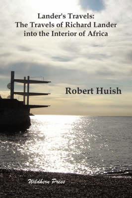 Lander's Travels: The Travels of Richard Lander into the Interior of Africa (Paperback)