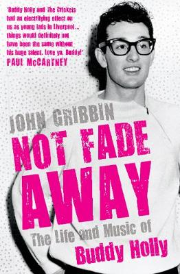 Not Fade Away: The Life and Music of Buddy Holly (Hardback)