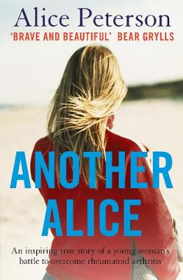 Another Alice: An Inspiring True Story of a Young Woman's Battle to Overcome Rheumatoid Arthritis (Paperback)