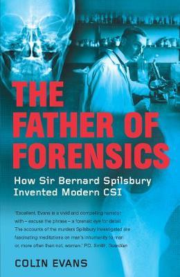 The Father of Forensics: How Sir Bernard Spilsbury Invented Modern CSI (Paperback)