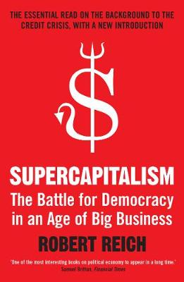 Supercapitalism: The Battle for Democracy in an Age of Big Business (Paperback)