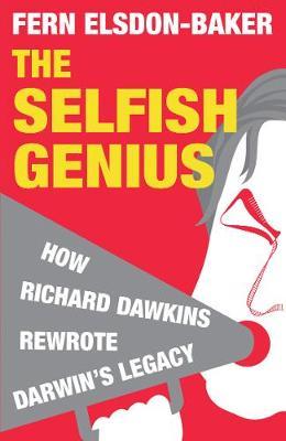 The Selfish Genius: How Richard Dawkins Rewrote Darwin's Legacy (Paperback)