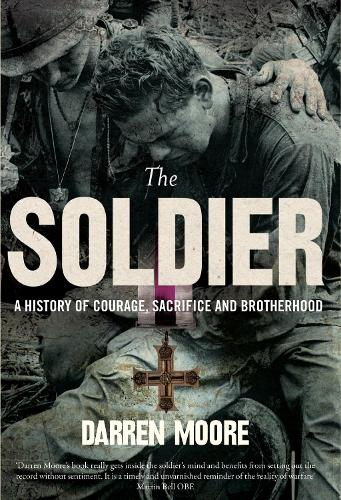 The Soldier: A History of Courage, Sacrifice and Brotherhood (Hardback)