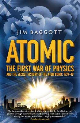 Atomic: The First War of Physics and the Secret History of the Atom Bomb 1939 -1949 (Paperback)