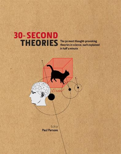 30-Second Theories: The 50 Most Thought-provoking Theories in Science (Hardback)