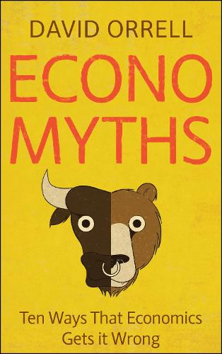 Economyths: Ten Ways That Economics Gets it Wrong (Paperback)