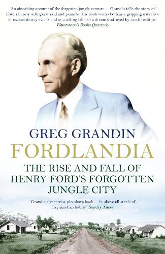 Fordlandia: The Rise and Fall of Henry Ford's Forgotten Jungle City (Paperback)