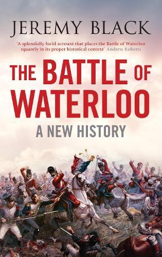 The Battle of Waterloo: A New History (Hardback)
