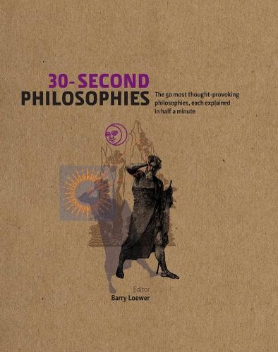 30-Second Philosophies: The 50 Most Thought-provoking Philosophies, Each Explained in Half a Minute - 30-Second (Hardback)
