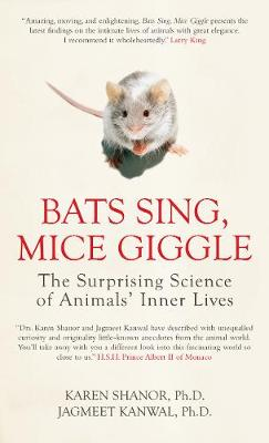Bats Sing, Mice Giggle: The Surprising Science of Animals' Inner Lives (Hardback)